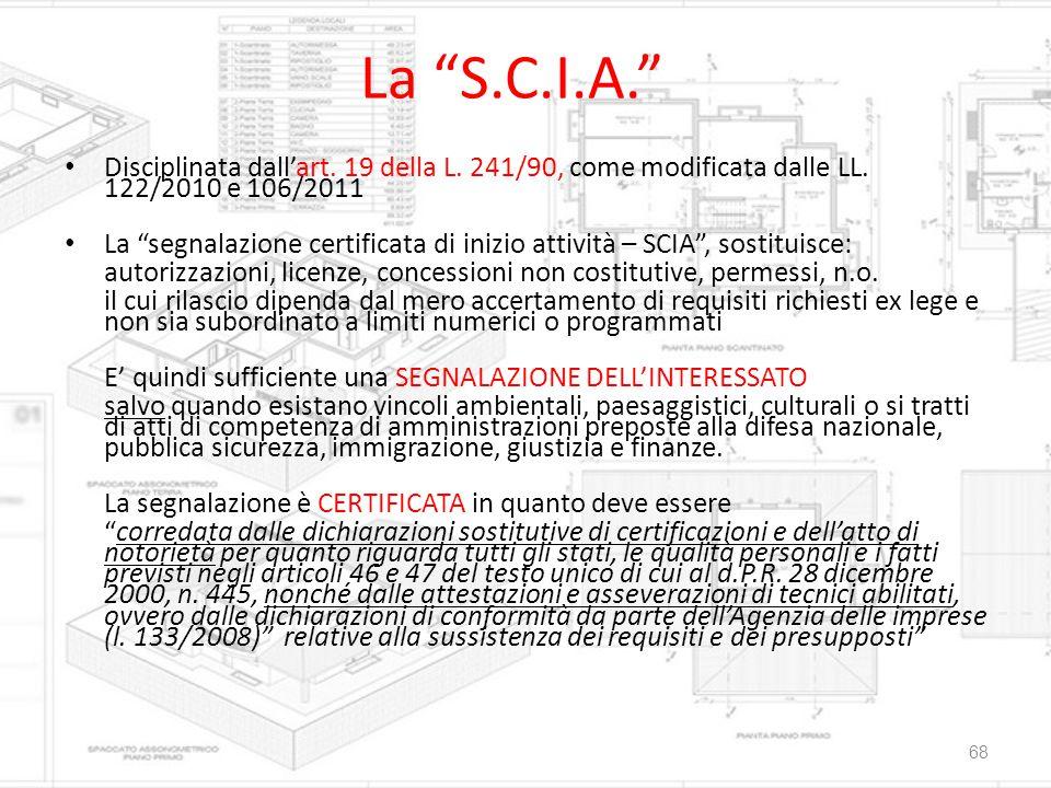 """La """"S.C.I.A."""" Disciplinata dall'art. 19 della L. 241/90, come modificata dalle LL. 122/2010 e 106/2011 La """"segnalazione certificata di inizio attività"""