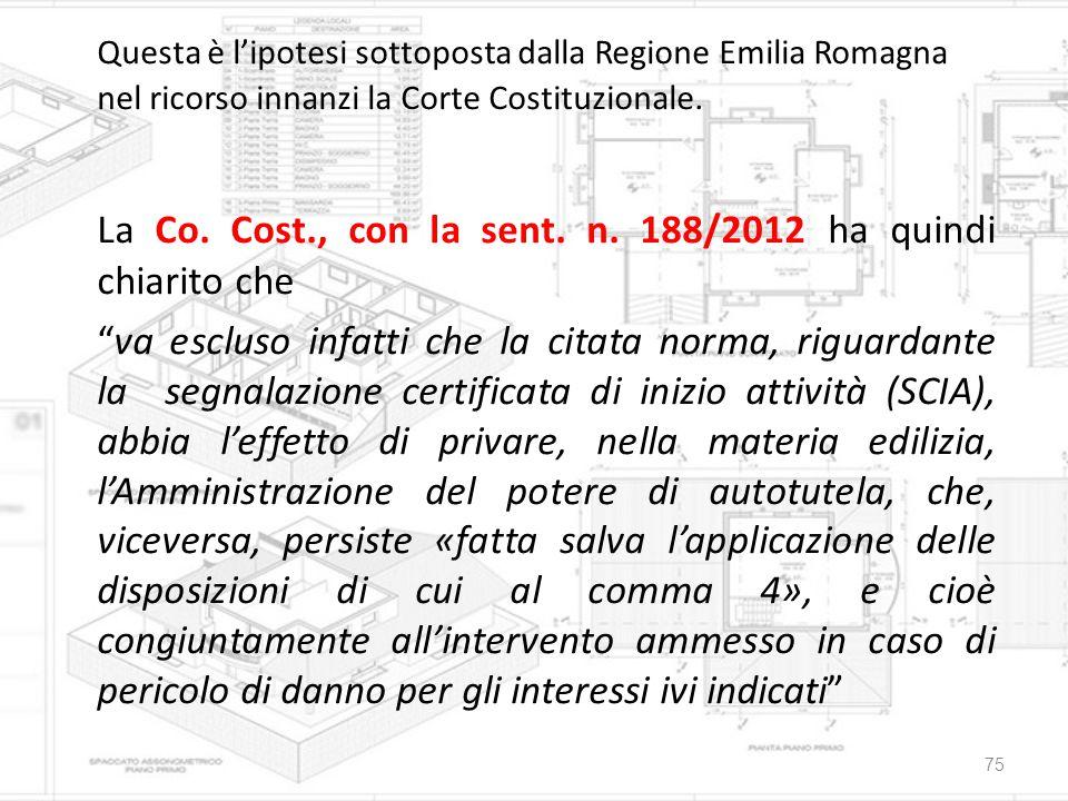 Questa è l'ipotesi sottoposta dalla Regione Emilia Romagna nel ricorso innanzi la Corte Costituzionale. La Co. Cost., con la sent. n. 188/2012 ha quin