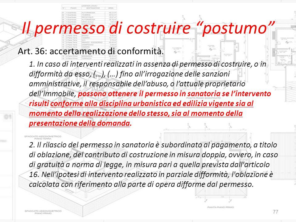 """Il permesso di costruire """"postumo"""" Art. 36: accertamento di conformità. 1. In caso di interventi realizzati in assenza di permesso di costruire, o in"""