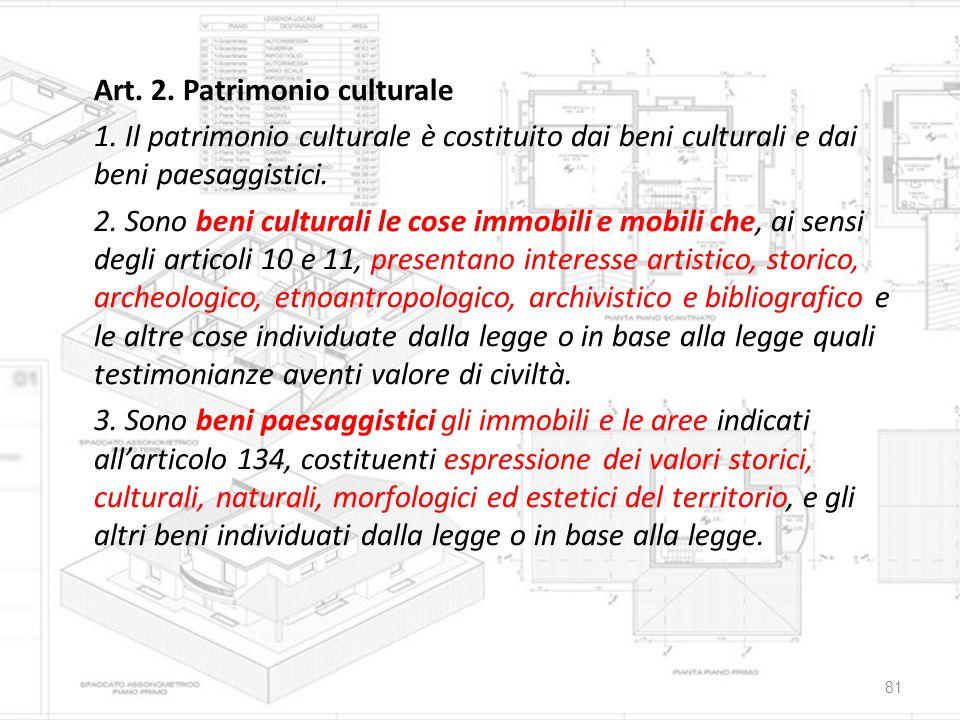 Art. 2. Patrimonio culturale 1. Il patrimonio culturale è costituito dai beni culturali e dai beni paesaggistici. 2. Sono beni culturali le cose immob