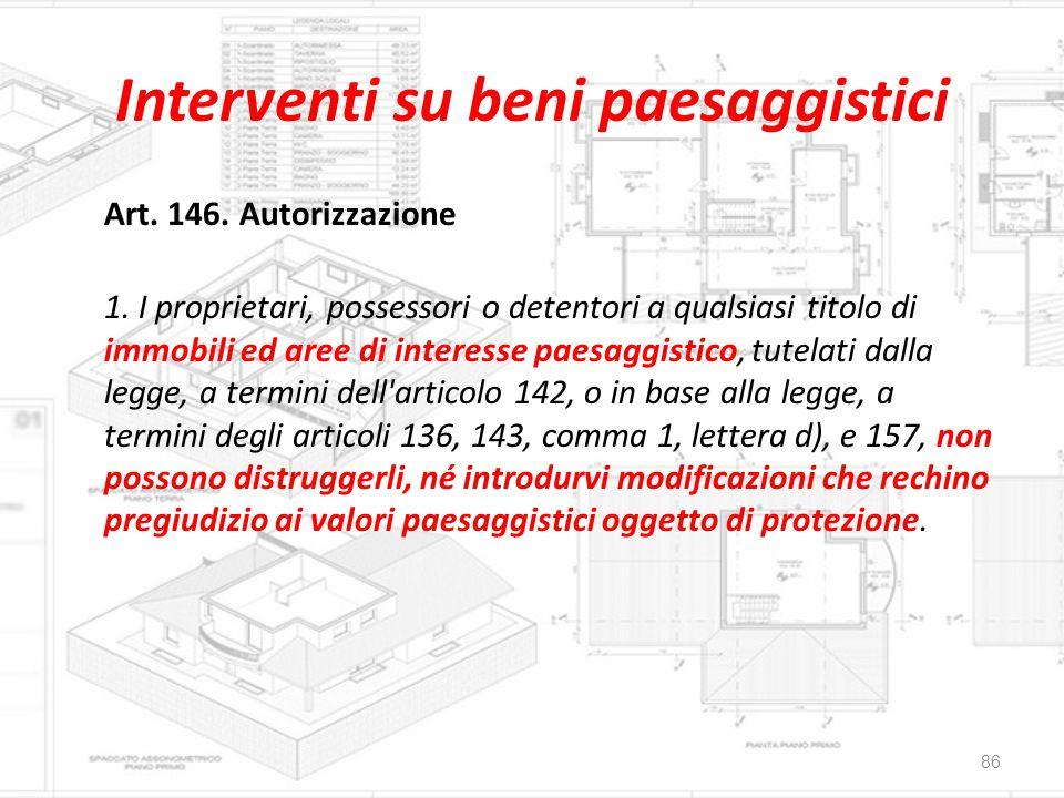 Interventi su beni paesaggistici Art. 146. Autorizzazione 1. I proprietari, possessori o detentori a qualsiasi titolo di immobili ed aree di interesse