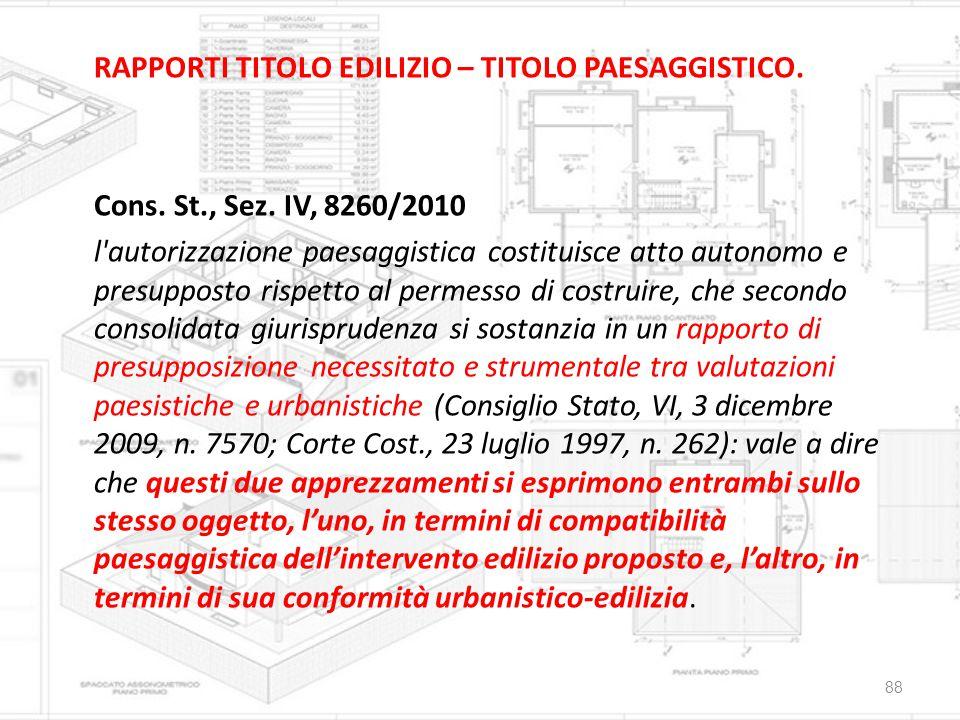 RAPPORTI TITOLO EDILIZIO – TITOLO PAESAGGISTICO. Cons. St., Sez. IV, 8260/2010 l'autorizzazione paesaggistica costituisce atto autonomo e presupposto