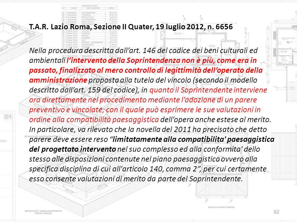 T.A.R. Lazio Roma, Sezione II Quater, 19 luglio 2012, n. 6656 Nella procedura descritta dall'art. 146 del codice dei beni culturali ed ambientali l'in