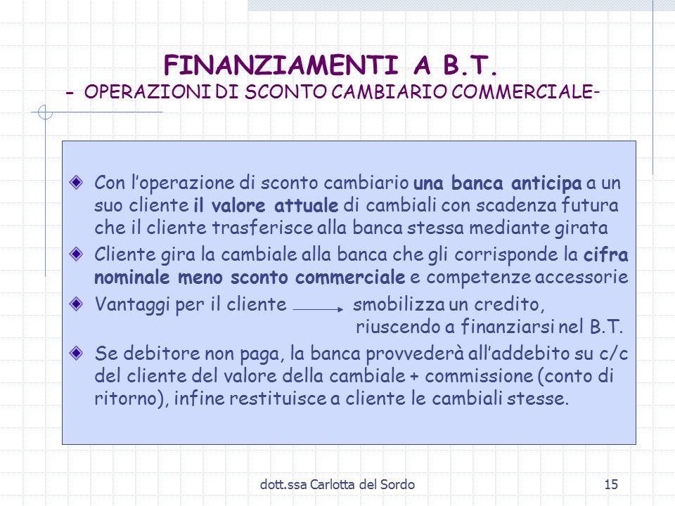 dott.ssa Carlotta del Sordo15 FINANZIAMENTI A B.T. - OPERAZIONI DI SCONTO CAMBIARIO COMMERCIALE - Con l'operazione di sconto cambiario una banca antic