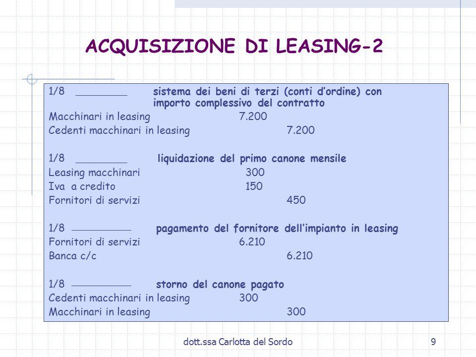 dott.ssa Carlotta del Sordo9 ACQUISIZIONE DI LEASING-2 1/8 sistema dei beni di terzi (conti d'ordine) con importo complessivo del contratto Macchinari