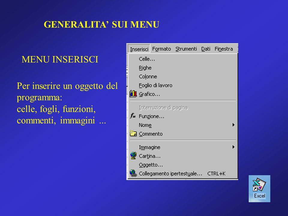 GENERALITA' SUI MENU MENU INSERISCI Per inserire un oggetto del programma: celle, fogli, funzioni, commenti, immagini...