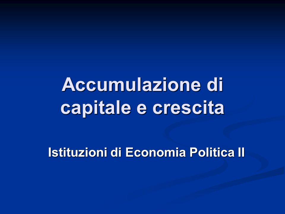 Accumulazione di capitale e crescita Istituzioni di Economia Politica II