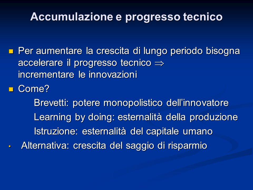 Accumulazione e progresso tecnico Per aumentare la crescita di lungo periodo bisogna accelerare il progresso tecnico  incrementare le innovazioni Per
