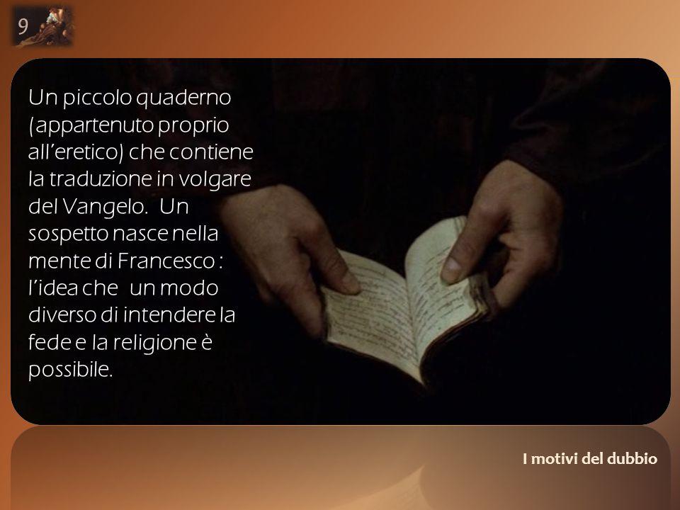 I motivi del dubbio 9 Un piccolo quaderno (appartenuto proprio all'eretico) che contiene la traduzione in volgare del Vangelo.