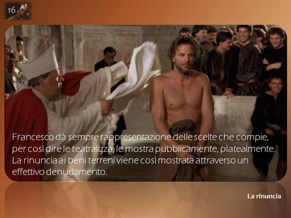 La rinuncia 16 Francesco dà sempre rappresentazione delle scelte che compie, per così dire le teatralizza, le mostra pubblicamente, platealmente.