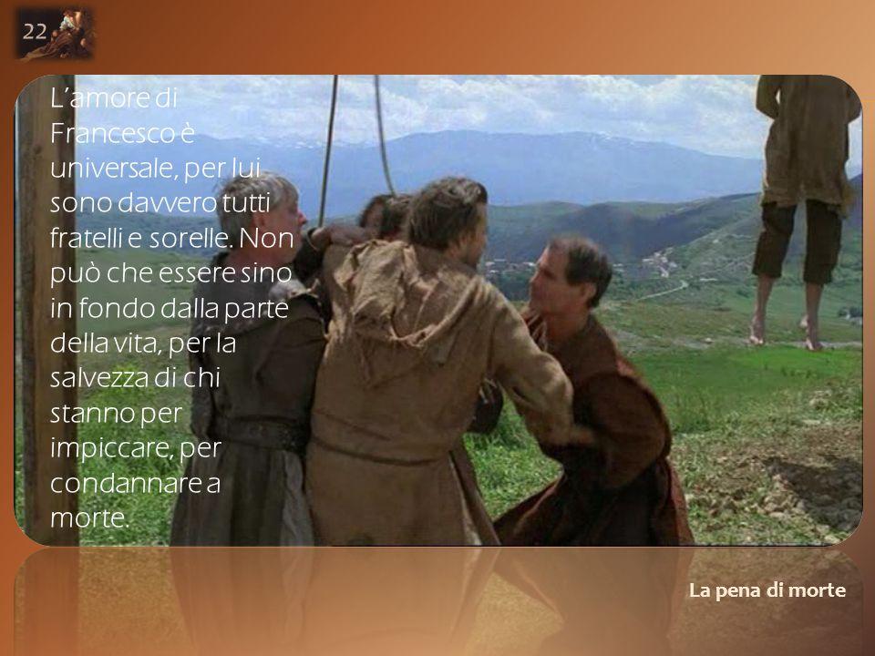 La pena di morte 22 L'amore di Francesco è universale, per lui sono davvero tutti fratelli e sorelle.