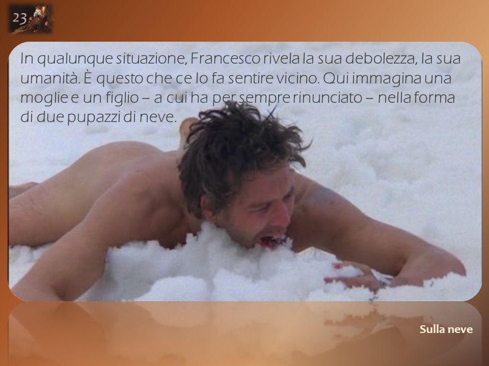 Sulla neve 23 In qualunque situazione, Francesco rivela la sua debolezza, la sua umanità.