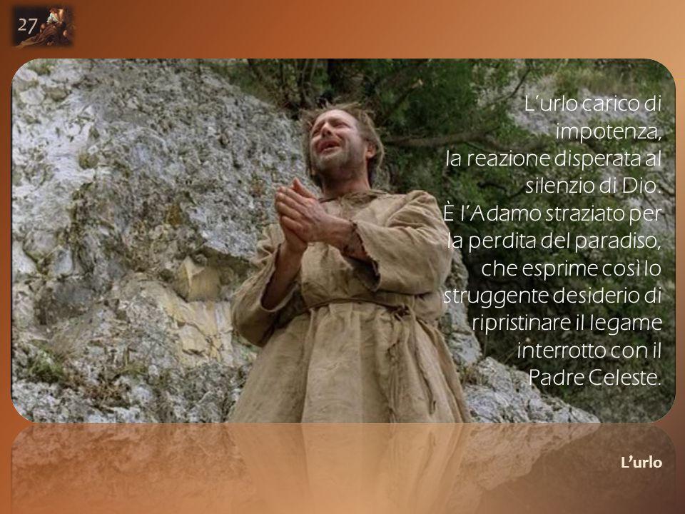 L'urlo 27 L'urlo carico di impotenza, la reazione disperata al silenzio di Dio.