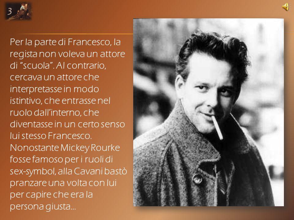 Per la parte di Francesco, la regista non voleva un attore di scuola .