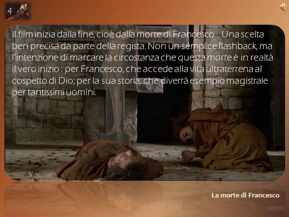 La morte di Francesco Il film inizia dalla fine, cioè dalla morte di Francesco… Una scelta ben precisa da parte della regista.
