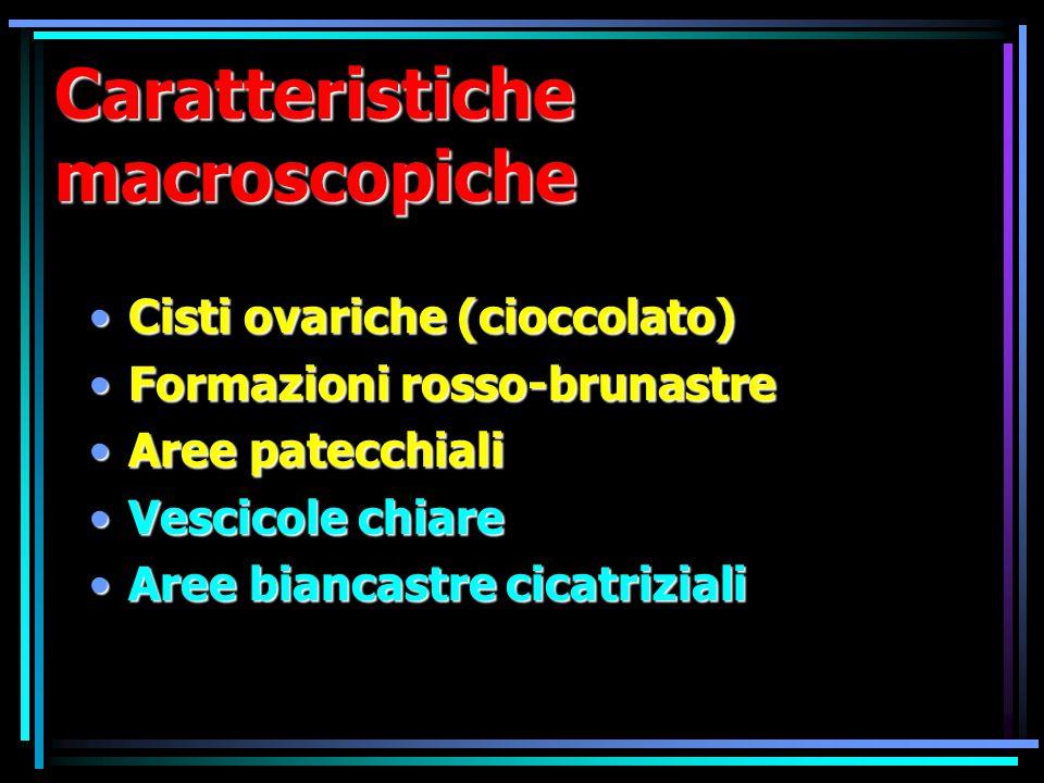 Caratteristiche macroscopiche Cisti ovariche (cioccolato)Cisti ovariche (cioccolato) Formazioni rosso-brunastreFormazioni rosso-brunastre Aree patecch