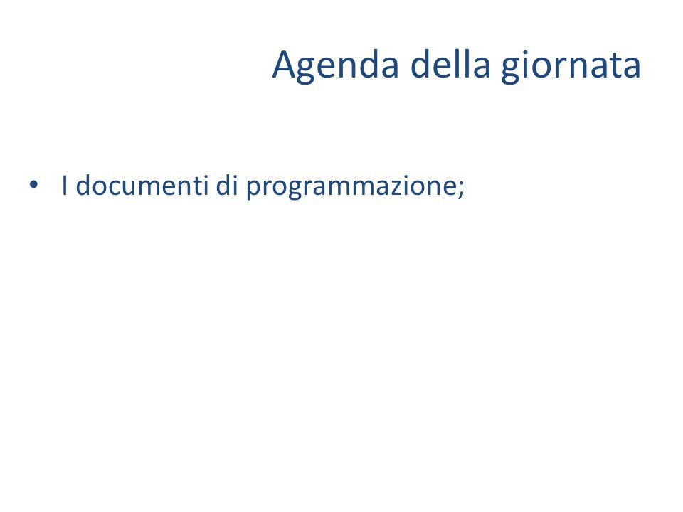Agenda della giornata I documenti di programmazione;