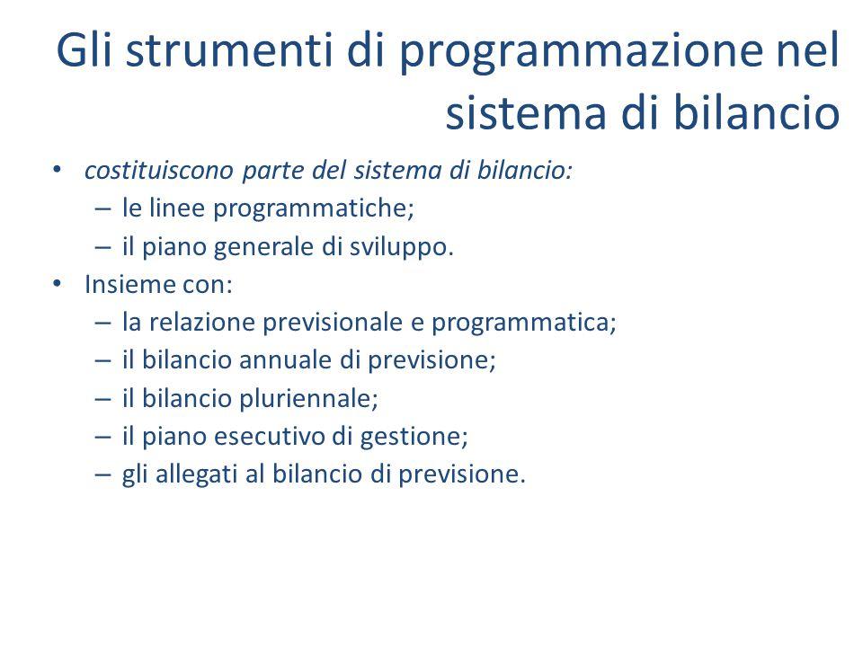 Gli strumenti di programmazione nel sistema di bilancio costituiscono parte del sistema di bilancio: – le linee programmatiche; – il piano generale di