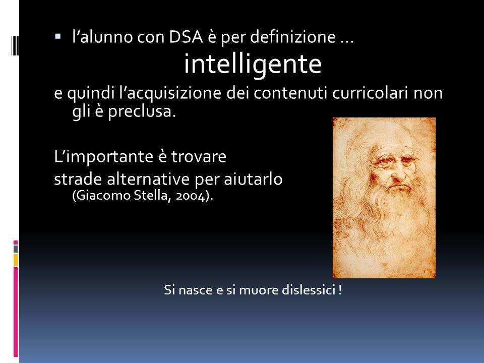  l'alunno con DSA è per definizione … intelligente e quindi l'acquisizione dei contenuti curricolari non gli è preclusa.