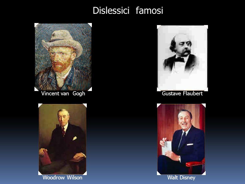 Vincent van Gogh Gustave Flaubert Woodrow WilsonWalt Disney Dislessici famosi