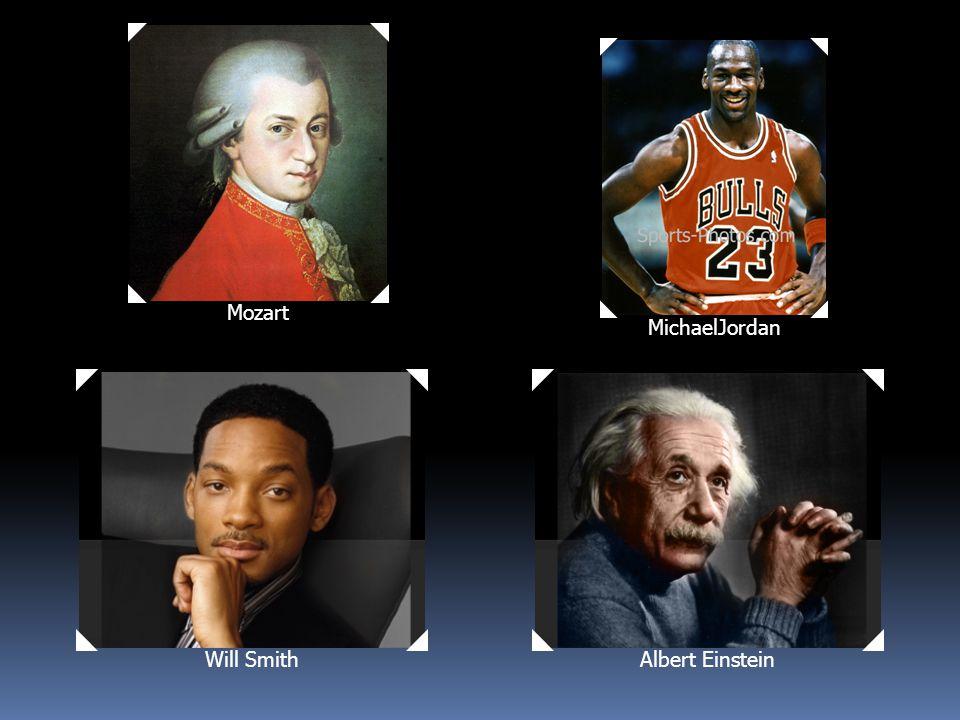 Will SmithAlbert Einstein MichaelJordan Mozart
