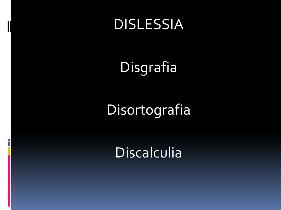 DISLESSIA Disgrafia Disortografia Discalculia