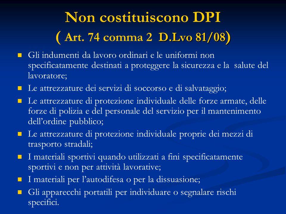 D.Lvo 81/08 ) Non costituiscono DPI ( Art. 74 comma 2 D.Lvo 81/08 ) Gli indumenti da lavoro ordinari e le uniformi non specificatamente destinati a pr