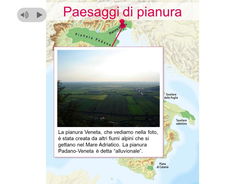 Paesaggi di pianura La pianura Veneta, che vediamo nella foto, è stata creata da altri fiumi alpini che si gettano nel Mare Adriatico. La pianura Pada