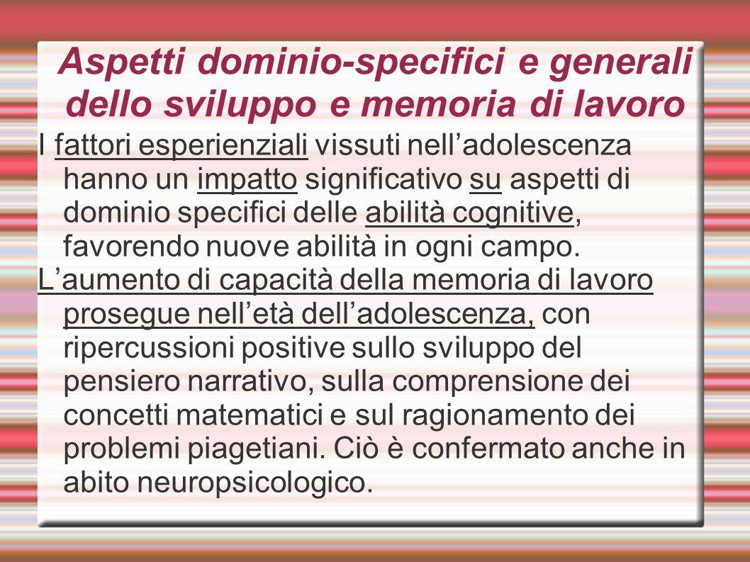 Aspetti dominio-specifici e generali dello sviluppo e memoria di lavoro I fattori esperienziali vissuti nell'adolescenza hanno un impatto significativ