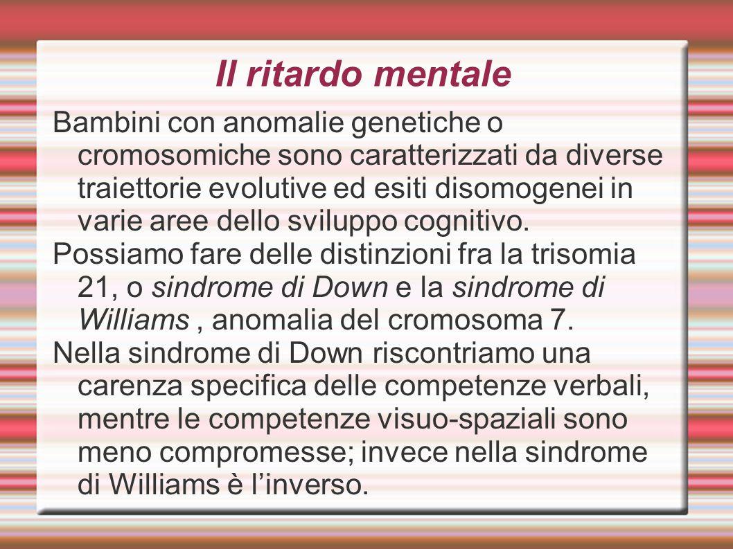 Il ritardo mentale Bambini con anomalie genetiche o cromosomiche sono caratterizzati da diverse traiettorie evolutive ed esiti disomogenei in varie ar