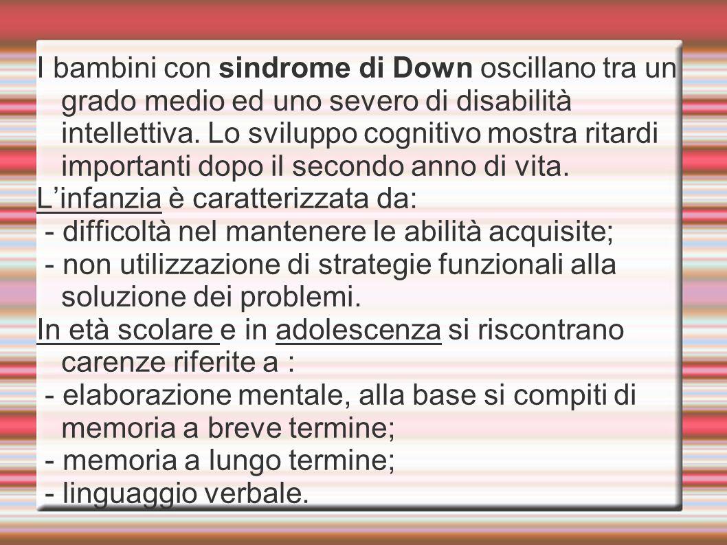 I bambini con sindrome di Down oscillano tra un grado medio ed uno severo di disabilità intellettiva. Lo sviluppo cognitivo mostra ritardi importanti