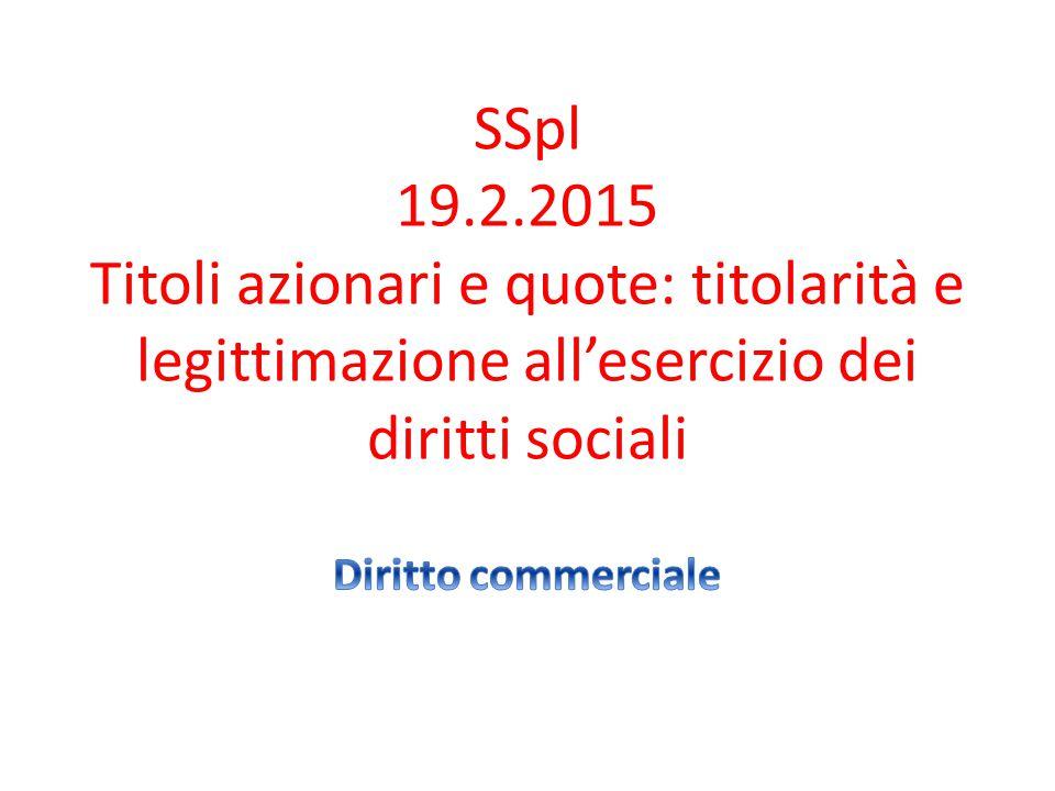 SSpl 19.2.2015 Titoli azionari e quote: titolarità e legittimazione all'esercizio dei diritti sociali