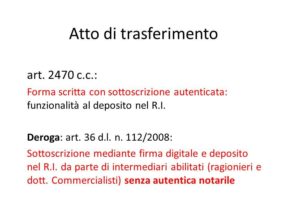 Atto di trasferimento art. 2470 c.c.: Forma scritta con sottoscrizione autenticata: funzionalità al deposito nel R.I. Deroga: art. 36 d.l. n. 112/2008