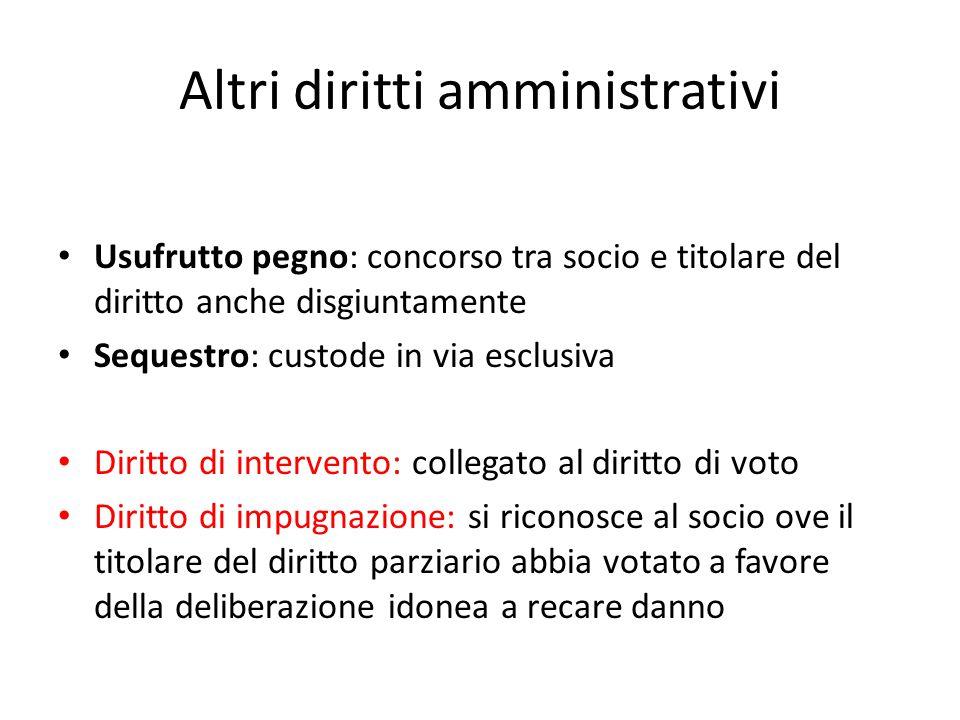 Altri diritti amministrativi Usufrutto pegno: concorso tra socio e titolare del diritto anche disgiuntamente Sequestro: custode in via esclusiva Dirit
