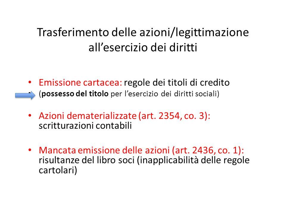 Trasferimento delle azioni/legittimazione all'esercizio dei diritti Emissione cartacea: regole dei titoli di credito (possesso del titolo per l'eserci