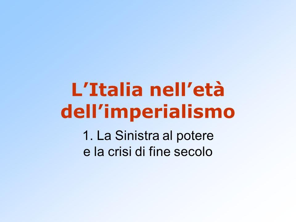 L'Italia nell'età dell'imperialismo 1. La Sinistra al potere e la crisi di fine secolo
