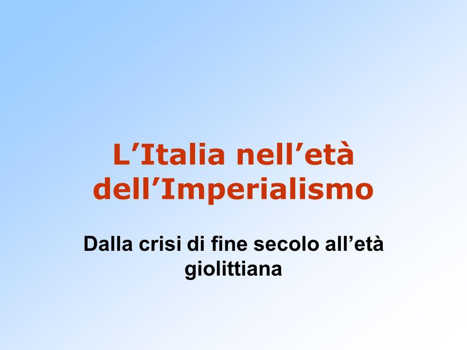 L'Italia nell'età dell'Imperialismo Dalla crisi di fine secolo all'età giolittiana