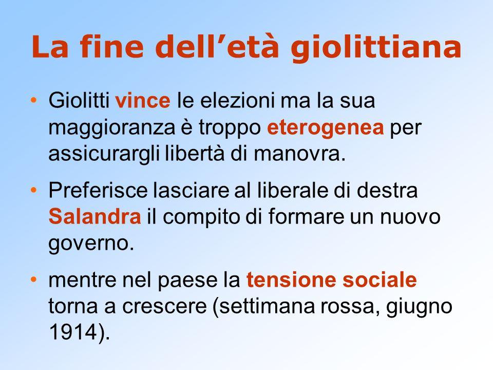 La fine dell'età giolittiana Giolitti vince le elezioni ma la sua maggioranza è troppo eterogenea per assicurargli libertà di manovra.