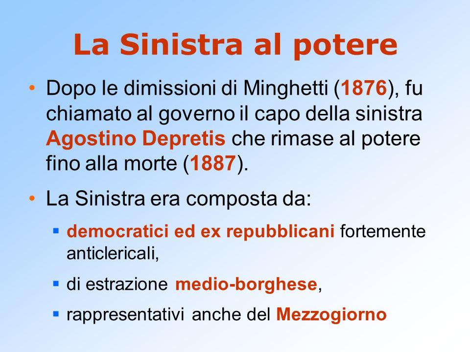 La Sinistra al potere Dopo le dimissioni di Minghetti (1876), fu chiamato al governo il capo della sinistra Agostino Depretis che rimase al potere fino alla morte (1887).