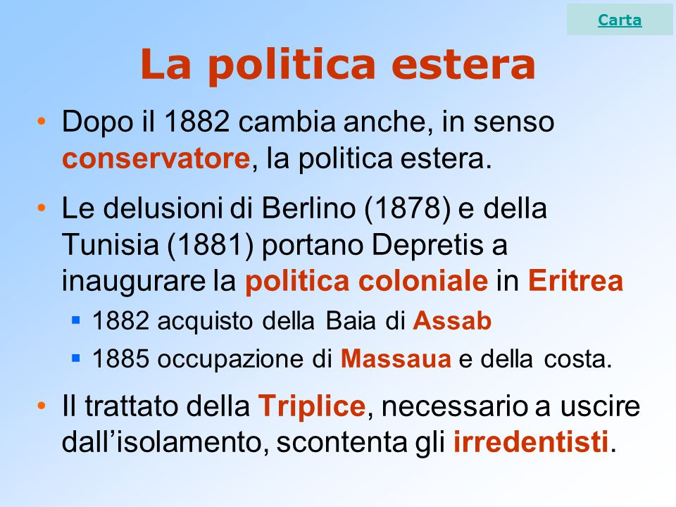 La politica estera Dopo il 1882 cambia anche, in senso conservatore, la politica estera.