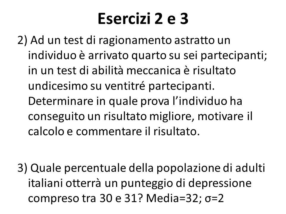 Esercizi 2 e 3 2) Ad un test di ragionamento astratto un individuo è arrivato quarto su sei partecipanti; in un test di abilità meccanica è risultato