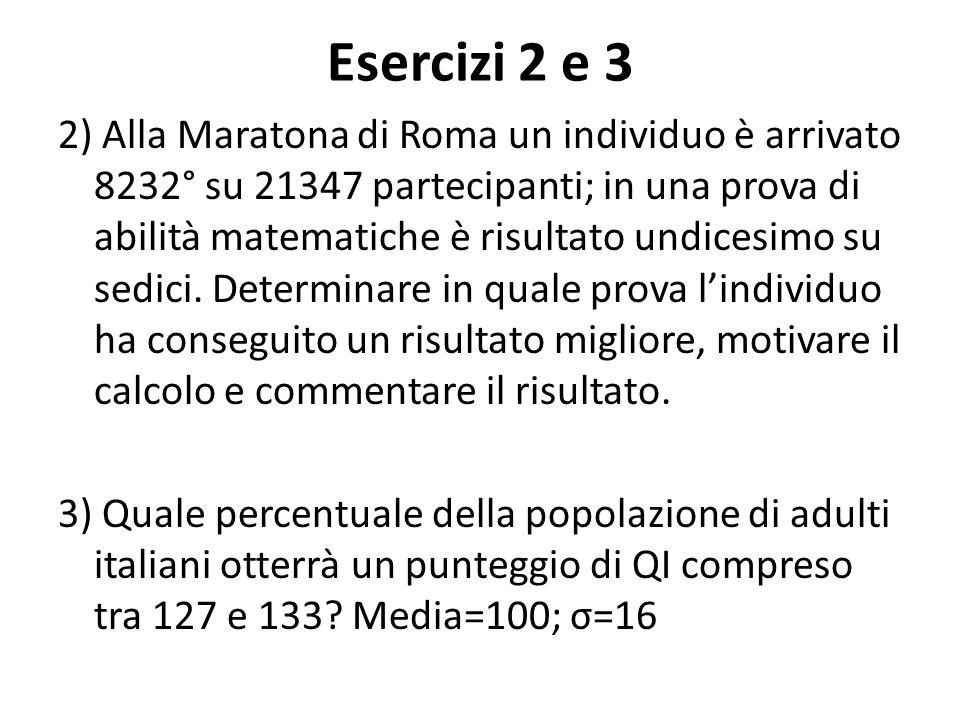 Esercizi 2 e 3 2) Alla Maratona di Roma un individuo è arrivato 8232° su 21347 partecipanti; in una prova di abilità matematiche è risultato undicesim