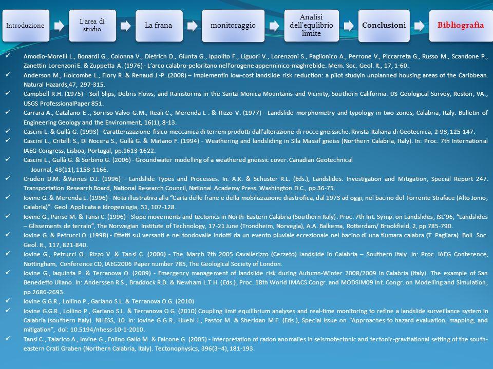 Introduzione L'area di studio La franamonitoraggio Analisi dell'equlibrio limite Conclusioni Bibliografia Amodio-Morelli L., Bonardi G., Colonna V., D