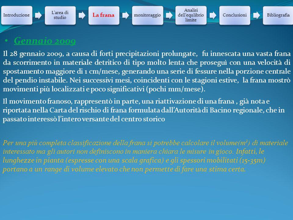 Introduzione L'area di studio La frana monitoraggio Analisi dell'equlibrio limite ConclusioniBibliografia Il 28 gennaio 2009, a causa di forti precipi