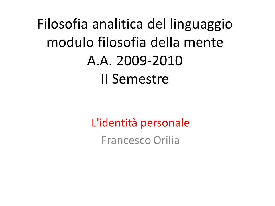 Filosofia analitica del linguaggio modulo filosofia della mente A.A. 2009-2010 II Semestre L'identità personale Francesco Orilia