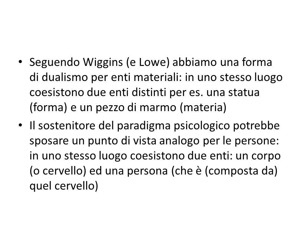 Seguendo Wiggins (e Lowe) abbiamo una forma di dualismo per enti materiali: in uno stesso luogo coesistono due enti distinti per es.