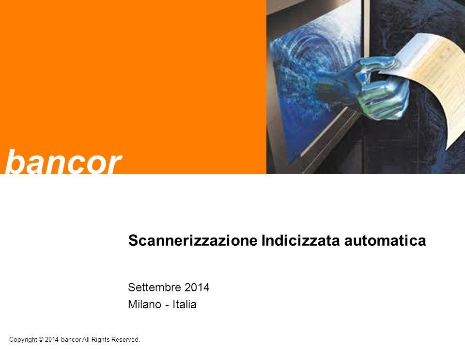 bancor Scannerizzazione Indicizzata automatica Settembre 2014 Milano - Italia Copyright © 2014 bancor All Rights Reserved.