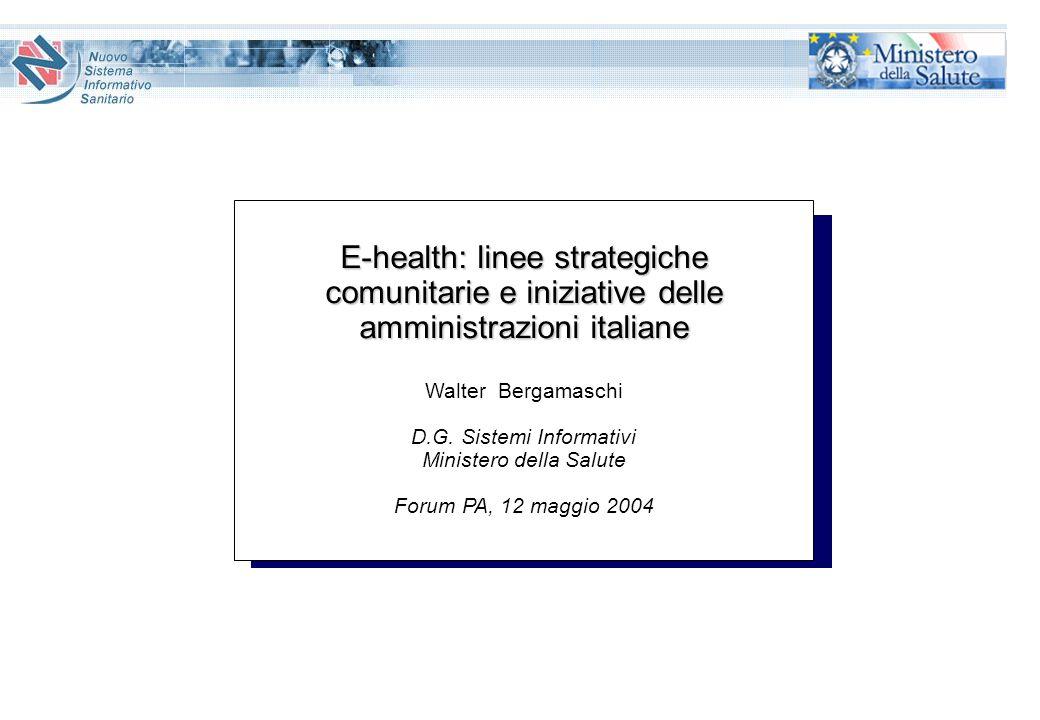E-health: linee strategiche comunitarie e iniziative delle amministrazioni italiane Walter Bergamaschi D.G. Sistemi Informativi Ministero della Salute