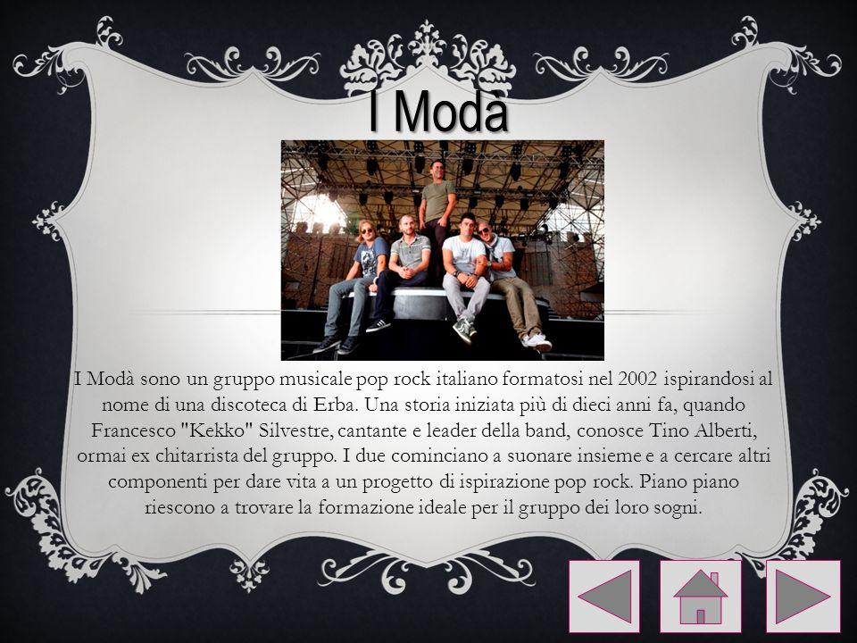 I Modà sono un gruppo musicale pop rock italiano formatosi nel 2002 ispirandosi al nome di una discoteca di Erba. Una storia iniziata più di dieci ann