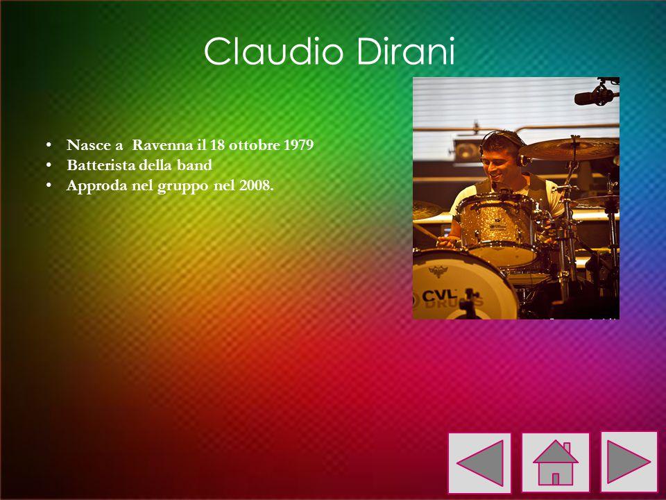 Nasce a Ravenna il 18 ottobre 1979 Batterista della band Approda nel gruppo nel 2008. Claudio Dirani